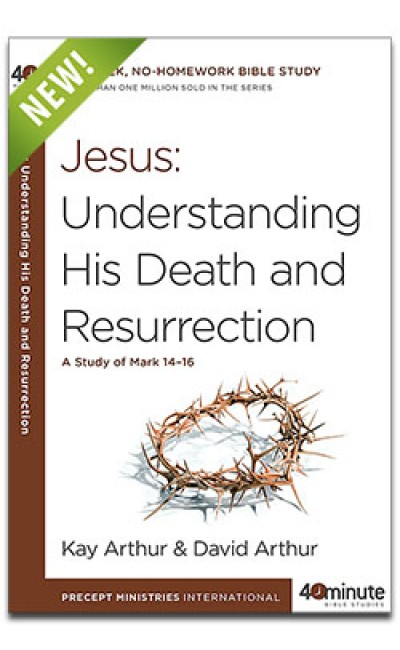Jesus: Understanding His Death and Resurrection (40 Minute Study)