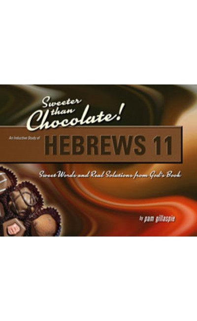 Sweeter Than Chocolate - Hebrews 11