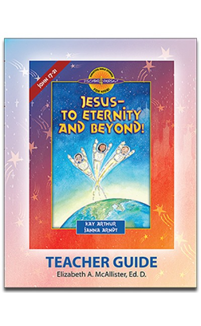 Jesus - To Eternity and Beyond (John 17-21)-D4Y Teacher's Guide