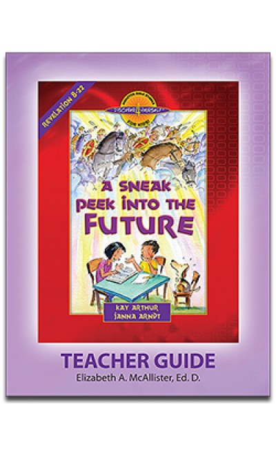 A Sneak Peek Into the Future (Revelation 8-22)-D4Y Teacher's Guide