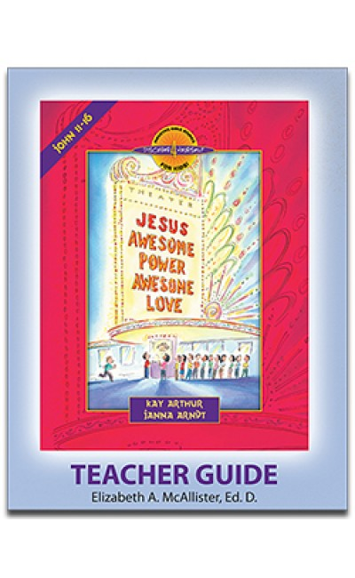 Jesus - Awesome Power, Awesome Love (John 11-16)-D4Y Teacher's Guide