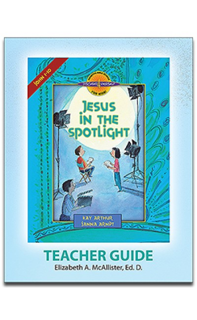 Jesus in the Spotlight (John 1-10) -D4Y Teacher's Guide