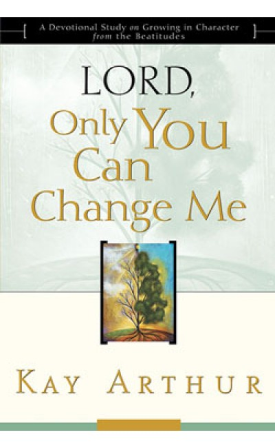 Lord, Only You Can Change Me.