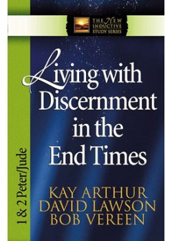 Living with Discernment in the End Times - 1&2 Peter/Jude