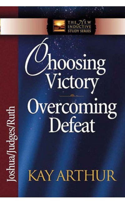 Choosing Victory - Joshua, Judges, Ruth