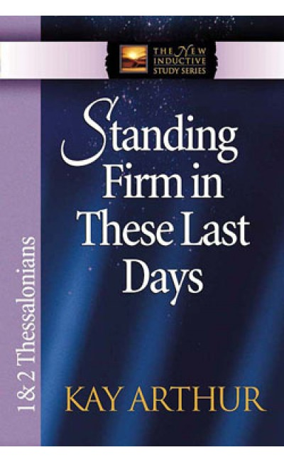 Standing Firm in These Last Days - 1&2 Thess