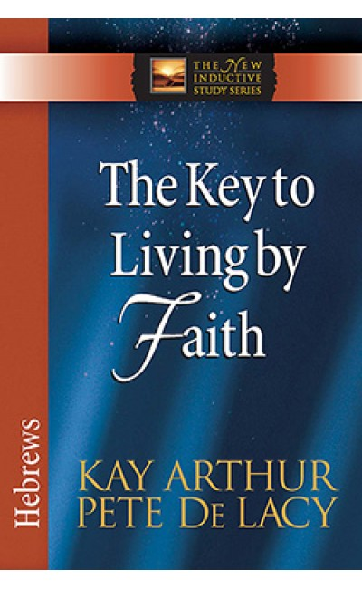 The Key To Living by Faith - Hebrews