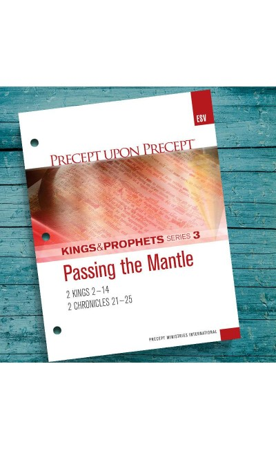 Passing The Mantle -Kings & Prophets #3-Precept Workbook (ESV)