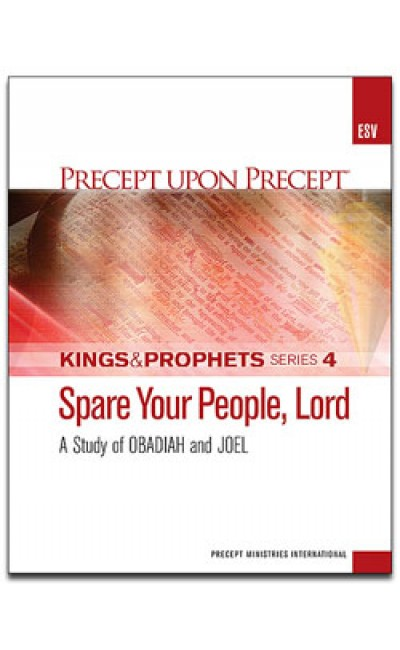 Spare Your People, Lord-Obadiah, Joel-Kings & Prophets #4-Precept Workbook (ESV)