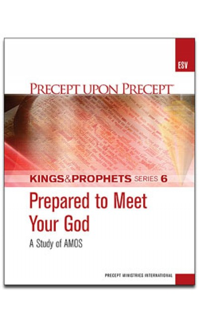 Prepared To Meet Your God-Amos-Kings & Prophets #6-Precept Workbook (ESV)