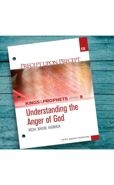 Understanding the Anger of God-Micah, Nahum, Habakkuk-Kings & Prophets #9-Precept Workbook (ESV)