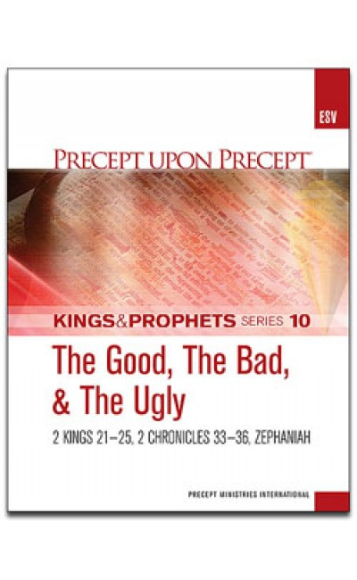 The Good, The Bad, & The Ugly -Kings & Prophets #10-Precept Workbook (ESV)