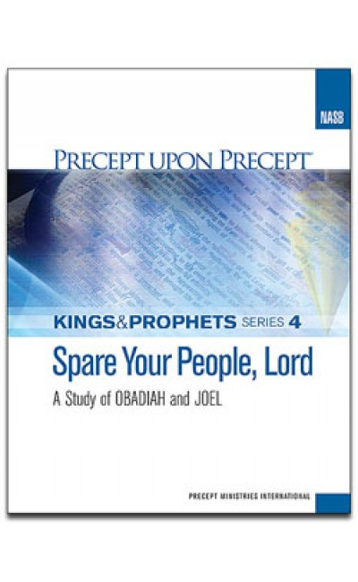 Spare Your People, Lord-Obadiah, Joel-Kings & Prophets #4-Precept Workbook (NASB)