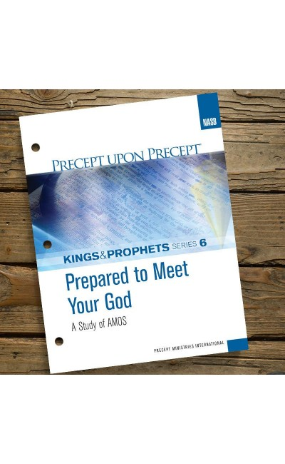 Prepared To Meet Your God-Amos-Kings & Prophets #6-Precept Workbook (NASB)