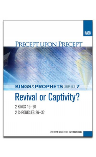 Revival Or Captivity? Chronicles, Kings & Prophets #7-Precept Workbook (NASB)