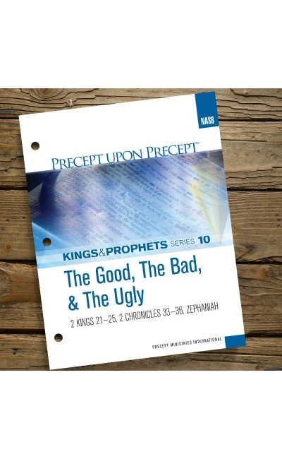 The Good, The Bad, & The Ugly -Kings & Prophets #10-Precept Workbook (NASB)